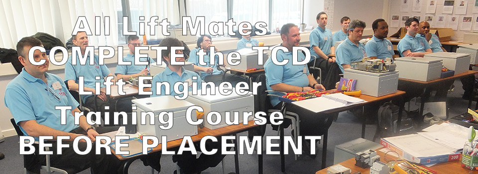 All Lift Mates COMPLETE the TCD Lift Engineer Training Course BEFORE PLACEMENT